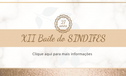 INFORMAÇÕES DO XII BAILE DO SINDIFES – DISTRIBUIÇÃO DOS CONVITES E ORIENTAÇÕES 1